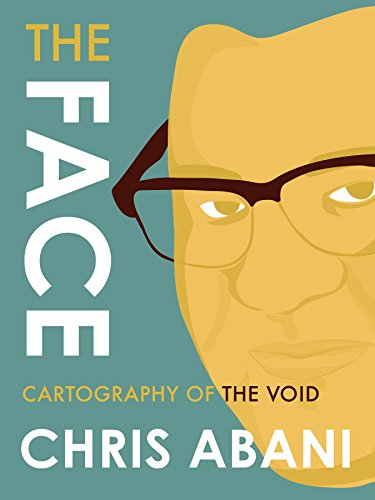 The Face: Cartography of the Void, by Chris Abani