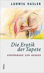Die Erotik der Tapete: Ludwig Hasler: 9783719313845: Amazon.com: Books