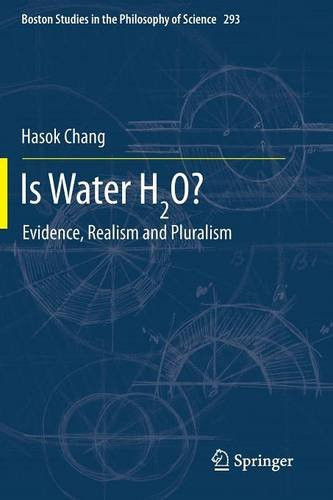 Is Water H2O?: Evidence, Realism and Pluralism (Boston Studies in the Philosophy and History of Science)