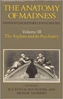 anatomy of madness essays in the history of psychiatry Only later would the term be given psychiatric content 14 rafter (nicole  (eds) , the anatomy of madness : essays in the history of psychiatry, vol 3, london.