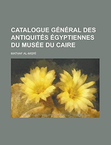 Catalogue General Des Antiquites Egyptiennes Du Musee Du Caire