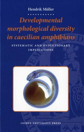 Developmental Morphological Diversity in Caecilian Amphibians: Amphibians Systematic and Evolutionary Implications (LUP Dissertaties)