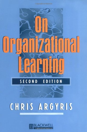 theory and practice of organizational learning Organizational learning ii: theory, method, and practice expands and updates  the ideas and concepts of the authors' ground-breaking first book offering fresh.
