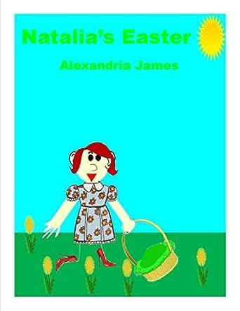 Natalia's Easter - Kindle edition by Alexandria James. Children Kindle