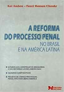 A reforma do processo penal no Brasil e na America Latina
