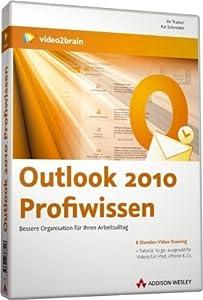 Outlook 2010 Profiwissen - Bessere Organisation für Ihren Arbeitsalltag (PC+MAC+Linux)