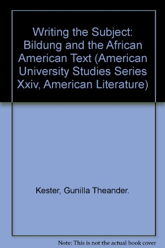 Writing the Subject: Bildung and the African American Text (American University Studies Series Xxiv, American Literature)