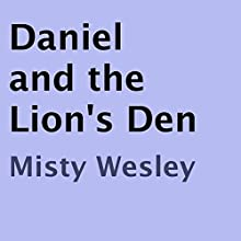 Daniel and the Lion's Den (       UNABRIDGED) by Misty Wesley Narrated by Steve Ryan
