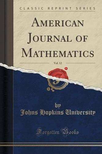 American Journal of Mathematics, Vol. 12 (Classic Reprint)