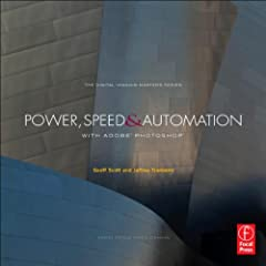 Power, Speed & Automation with Adobe Photoshop: (The Digital Imaging Masters Series)
