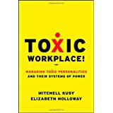 Toxic Workplace!: Managing Toxic Personalities and Their Systems of Power ~ Mitchell Kusy