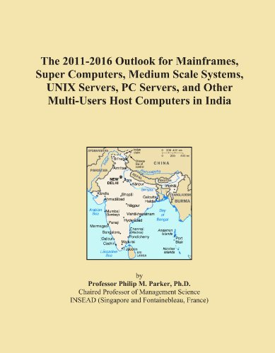 The 2011-2016 Outlook for Mainframes, Super Computers, Medium Scale Systems, UNIX Servers, PC Servers, and Other Multi-Users Host Computers in India