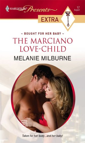 The Marciano Love-Child (Harlequin Presents Extra: Bought for Her Baby), MELANIE MILBURNE