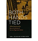 By Jane L. Collins Both Hands Tied: Welfare Reform and the Race to the Bottom in the Low-Wage Labor Market (4.1.2010)