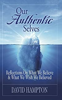 Our Authentic Selves - Reflections On What We Believe & What We Wish We Believed by David Hampton ebook deal