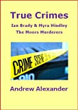 Myra Hindley and Ian Brady - The Moors Murders. (True Crimes)