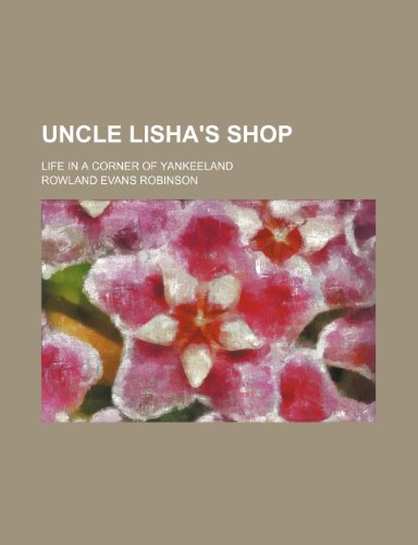 Uncle Lisha's shop; life in a corner of Yankeeland