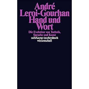 Hand und Wort: Die Evolution von Technik, Sprache und Kunst (suhrkamp taschenbuch wissenschaft)