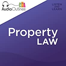 Property Law Outline: Developed for Law School Exams and the Multistate Bar Audiobook by  AudioOutlines Narrated by Rafi Nemes, J.D.