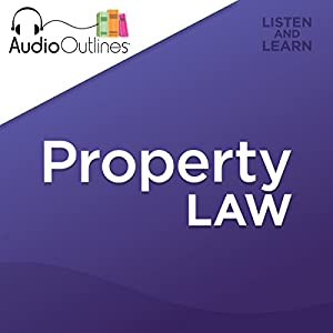 Property Law Outline: Developed for Law School Exams and the Multistate Bar Hörbuch von  AudioOutlines Gesprochen von: Rafi Nemes, J.D.