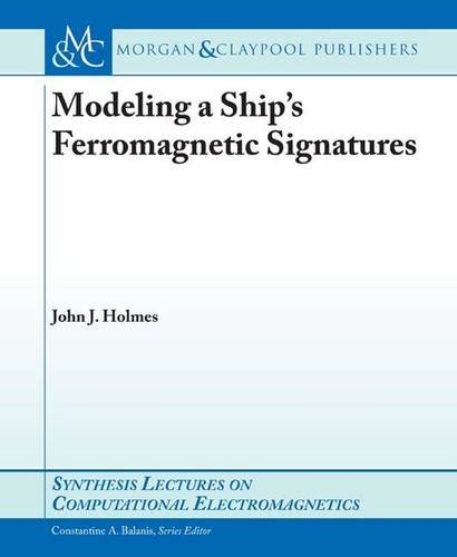 Modeling a Ship's Ferromagnetic Signatures (Synthesis Lectures on Computational Electromagnetics S)