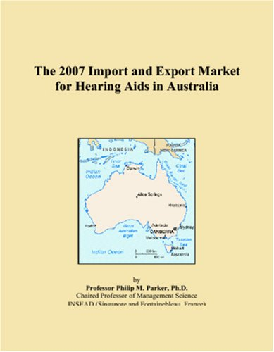 The 2007 Import and Export Market for Hearing Aids in Australia