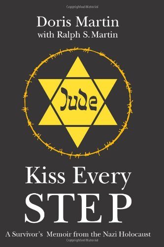 Kiss Every Step: A Survivor'S Memoir From The Nazi Holocaust