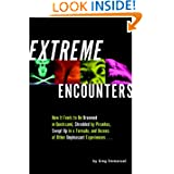 Extreme Encounters: How It Feels to Be Drowned in Quicksand, Shredded by Piranhas, Swept Up in a Tornado, and...