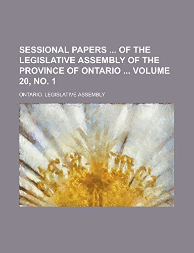 Sessional Papers of the Legislative Assembly of the Province of Ontario Volume 20, No. 1