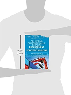 Delivering Customer Value through Procurement and Strategic Sourcing: A Professional Guide to Creating A Sustainable Supply Network (FT Press Operations Management)
