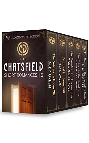 Abby Green - The Chatsfield Short Romances 1-5 (Mills & Boon e-Book Collections): The Soldier in Room 286 / Proposal in Room 309 / The Couple in the Dream Suite / The ... Suite / The Doctor in the Executive Suite