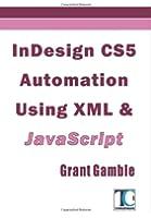 InDesign CS5 Automation Using XML & JavaScript