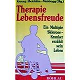 Therapie Lebensfreude. Ein Multiple Sklerose-Kranker erz�hlt sein Leben