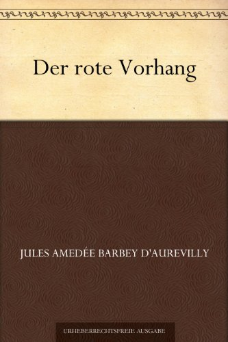 Jules Amedée Barbey d'Aurevilly - Der rote Vorhang (German Edition)
