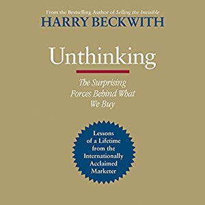 Unthinking: The Surprising Forces Behind What We Buy | [Harry Beckwith]