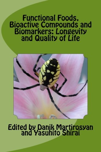 Functional Foods, Bioactive Compounds and Biomarkers: Longevity and Quality of Life (Functional Foods for Chronic Diseases) (Volume 19)