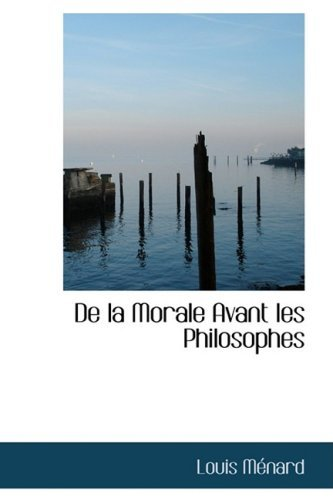de-la-morale-avant-les-philosophes-by-louis-menard-2008-10-15