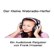 Der Kleine Webradio Helfer Hörbuch von Frank Hilsamer Gesprochen von: Frank Hilsamer