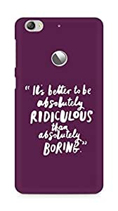 AMEZ its better to be absolutely ridiculous than boring Back Cover For Letv Le 1S