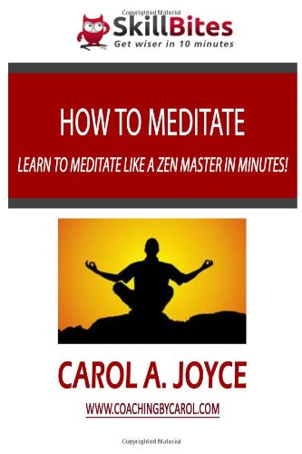 How To Meditate: Learn To Meditate Like A Zen Master In Minutes!