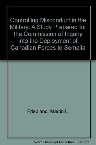 Controlling Misconduct in the Military: A Study Prepared for the Commission of Inquiry into the Deployment of Canadian F