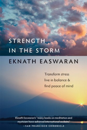 Eknath Easwaran - Strength in the Storm: Transform Stress, Live in Balance, and Find Peace of Mind