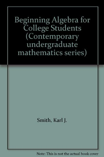 Beginning Algebra for College Students (Contemporary undergraduate mathematics series)