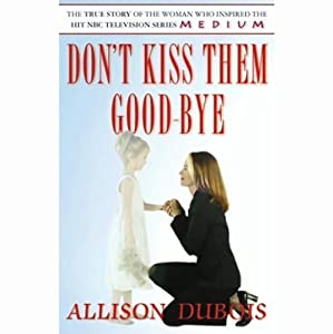 Don't Kiss Them Good-Bye | [Allison DuBois]