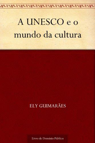 Ely Guimarães - A UNESCO e o mundo da cultura (Portuguese Edition)