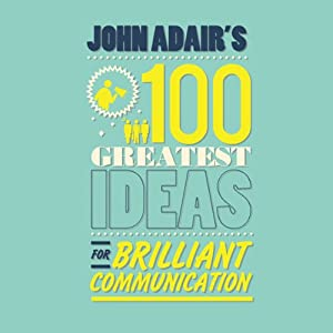 John Adair's 100 Greatest Ideas For Brilliant Communication | [John Adair]