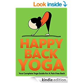 Happy Back Yoga: Your Complete Yoga Guide For A Pain Free Back (Just Do Yoga Book 3)