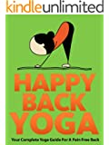 Happy Back Yoga: Your Complete Yoga Guide For A Pain Free Back (Just Do Yoga Book 3) (English Edition)