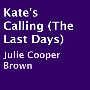 Kate's Calling: The Last Days | [Julie Cooper Brown]