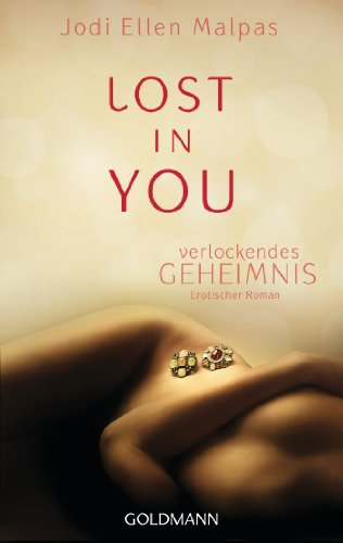 Jodi Ellen Malpas - Lost in you. Verlockendes Geheimnis: Erotischer Roman (German Edition)